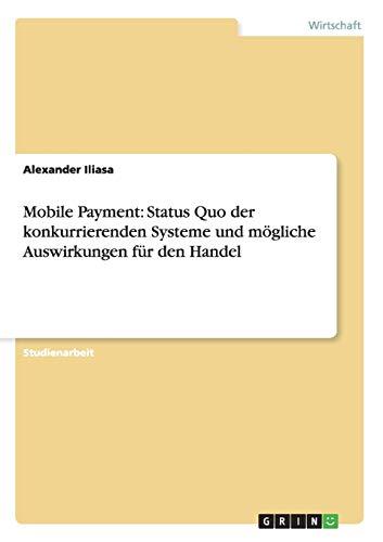 Mobile Payment: Status Quo der konkurrierenden Systeme und mögliche Auswirkungen für den Handel