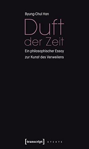 Zeit Duft (Duft der Zeit: Ein philosophischer Essay zur Kunst des Verweilens (X-Texte zu Kultur und Gesellschaft))