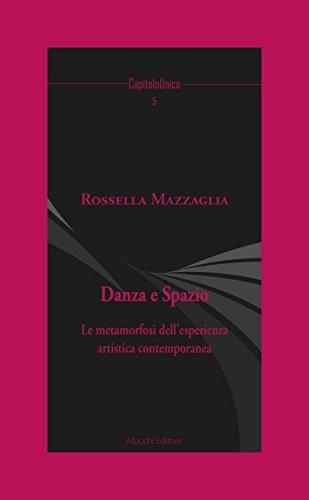 Danza e Spazio: La metamorfosi dell'esperienza artistica contemporanea (CapitoloUnico Vol. 5) (Italian Edition) por Rossella Mazzaglia