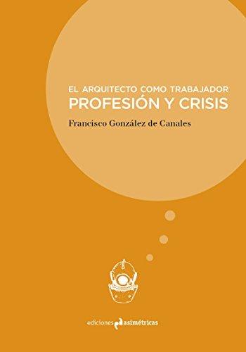 EL ARQUITECTO COMO TRABAJADOR: PROFESIÓN Y CRISIS (INMERSIONES)