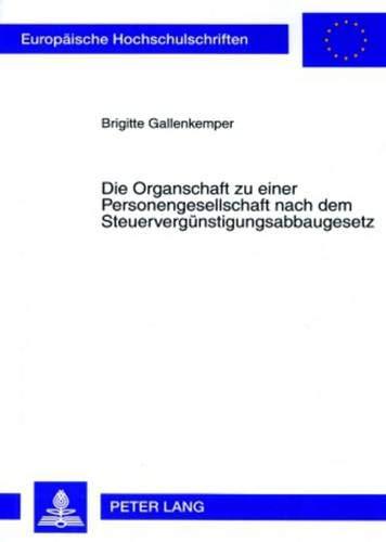 Die Organschaft zu einer Personengesellschaft nach dem Steuervergünstigungsabbaugesetz (Europäische Hochschulschriften Recht / Reihe 2: Rechtswissenschaft / Series 2: Law / Série 2: Droit, Band 4606)