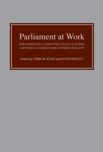 Parliament at Work: Parliamentary Committees, Political Power and Public Access in Early Modern England: 0