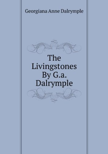 The Livingstones By G.a. Dalrymple.