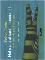 Nel mare ci sono i coccodrilli. Storia vera di Enaiatollah Akbari. Ediz. illustrata