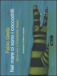Nel mare ci sono i coccodrilli. Storia vera di Enaiatollah Akbari. Ediz. illustrata (Le boe)