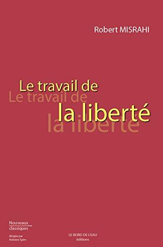 Livres gratuits Le Travail de la liberté (Nouveaux classiques) pdf, epub ebook