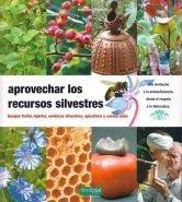 Aprovechar los recursos silvestres: bosque frutal, injertar, verduras silvestres, apicultura y cocina solar (Guías para la Fertilidad de la Tierra) por Maurice Chaudière