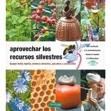 Aprovechar los recursos silvestres: bosque frutal, injertar, verduras silvestres, apicultura y cocina solar (Guías para la Fertilidad de la Tierra)