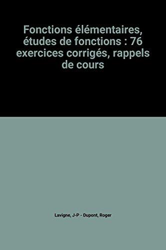 Fonctions lmentaires, tudes de fonctions : 76 exercices corrigs, rappels de cours
