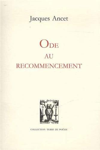 Ode de recommencement par Jacques Ancet