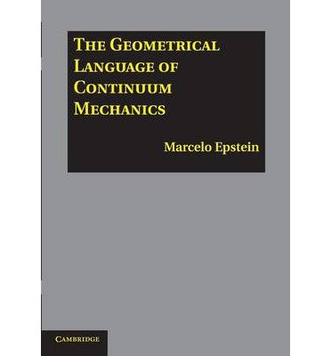 [(The Geometrical Language of Continuum Mechanics)] [ By (author) Marcelo Epstein ] [January, 2014]