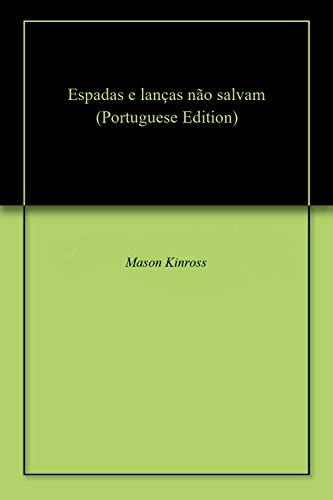 Espadas e lanças não salvam (Portuguese Edition) por Mason  Kinross
