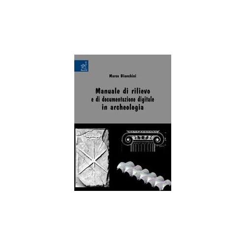Manuale Di Rilievo E Di Documentazione Digitale In Archeologia