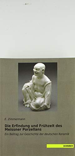 Die Erfindung und Frühzeit des Meissner Porzellans: Ein Beitrag zur Geschichte der deutschen Keramik