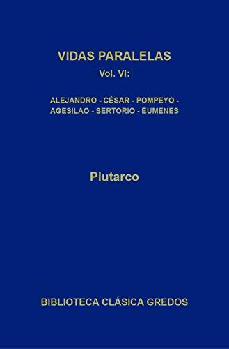 Vidas paralelas VI. Alejandro - César, Agesilao - Pompeyo, Sertorio - Éumenes (Biblioteca Clásica Gredos n 363)