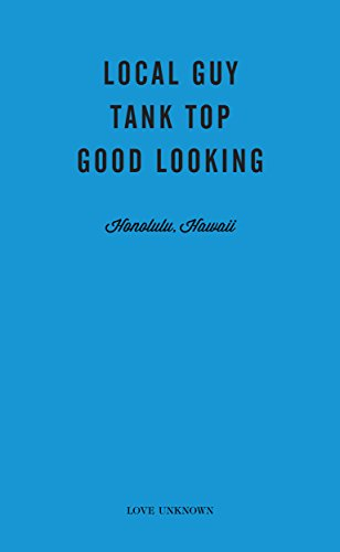 Local Guy, Tank Top, Good Looking: Love Unknown - Honolulu, Hawaii (English Edition) -
