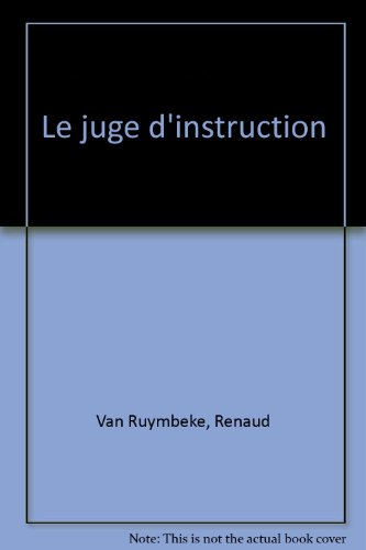 Le Juge d'Instruction par Renaud Van Ruymbeke