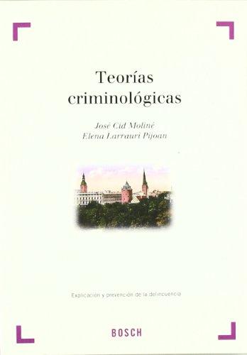 Teorías criminológicas: explicación y prevención de la delincuencia por José Cid Moliné