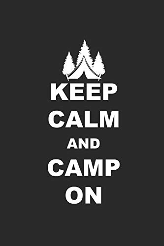 KEEP CALM AND CAMP ON: Camping Outdoor Notebook Camper Notizbuch Planer 6x9 lined