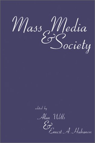 Mass Media and Society (Ablex Communication, Culture & Information Studies)