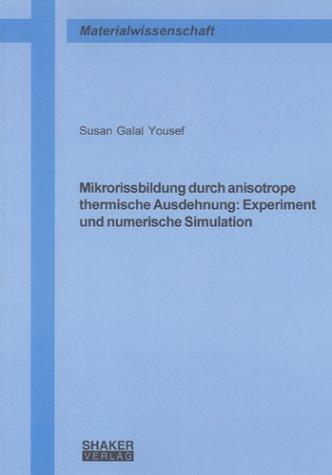 Mikrorissbildung durch anisotrope thermische Ausdehnung: Experiment und numerische Simulation (Berichte aus der Materialwissenschaft)