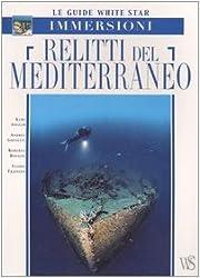 Relitti del Mediterraneo. Ediz. illustrata