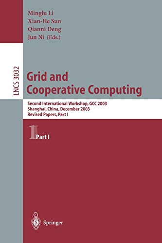 Grid and Cooperative Computing: Second International Workshop, GCC 2003 Shanhai, China, December 7-10, 2003 Revised Papers, Part I: Second ... Pt. 1 (Lecture Notes in Computer Science)
