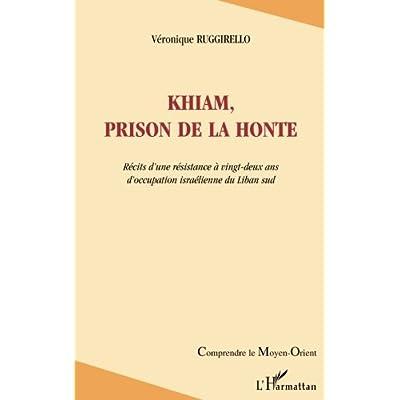 Khiam, prison de la honte: Récits d'une résistance à vingt-deux ans d'occupation israélienne du Liban sud