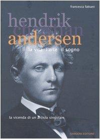 Hendrik Christian Andersen: la vita, l'arte, il sogno : la vicenda di un'artista singolare by Francesca Fabiani (2003-08-06)