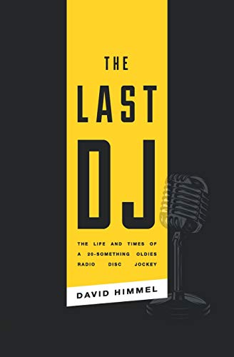 The Last DJ: The Life and Times of a 20-Something Oldies Radio Disc Jockey -