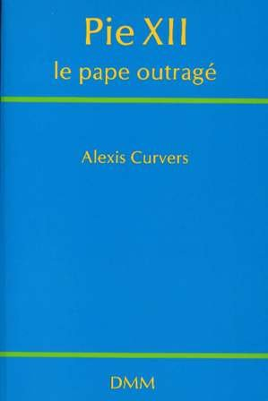 Pie XII, le pape outragé ; (suivi de) Bonne nuit, très saint Père. : petite histoire anecdotique de ce livre