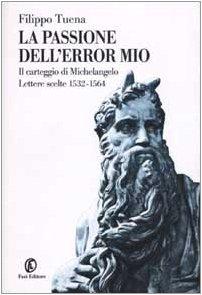La passione dell'error mio. Il carteggio di Michelangelo. Lettere scelte 1532-1564 (Le terre) por Filippo Tuena
