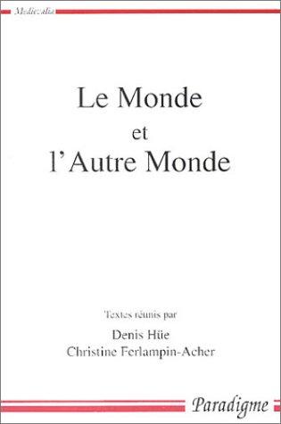 Le monde et l'autre monde : Actes du colloque arthurien de Rennes (8-9 mars 2001)