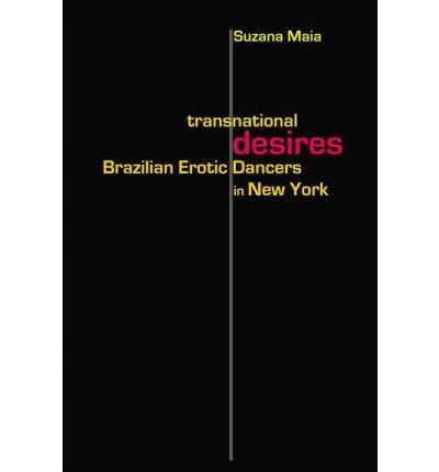 [(Transnational Desires: Brazilian Erotic Dancers in New York)] [Author: Suzana Maia] published on (June, 2012)