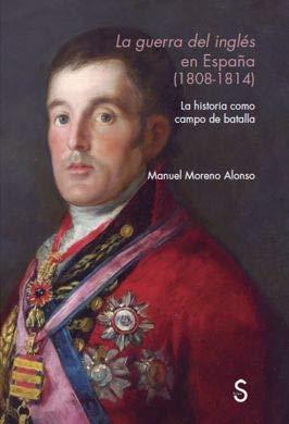 La guerra del inglés en España (1808-1814) (Sílex Universidad) por Manuel Moreno Alonso