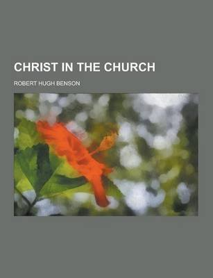 christ-in-the-church-by-author-robert-hugh-benson-published-on-september-2013