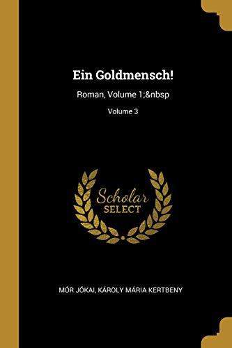 Ein Goldmensch!: Roman, Volume 1; Volume 3