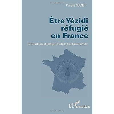 Etre Yezidi réfugié en France: Identité culturelle et stratégies identitaires d'une minorité invisible