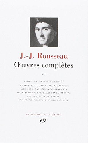 Rousseau : Oeuvres complètes, tome 3 (Pleiade)