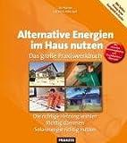 Alternative Energien im Haus nutzen: Das große Praxiswerkbuch