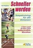 Schneller werden - Tempotraining für alle Distanzen - 5-km-Lauf, 10-km-Lauf, Halbmarathon, Marathon