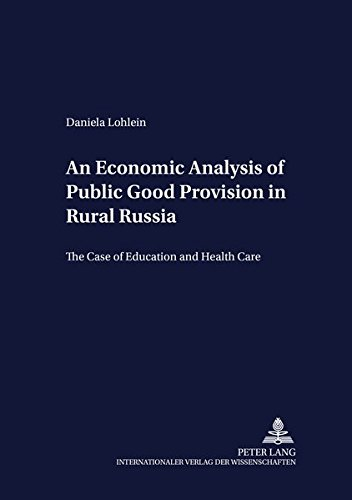 An Economic Analysis of Public Good Provision in Rural Russia: The Case of Education and Health Care (Development Economics and Policy, Band 36)