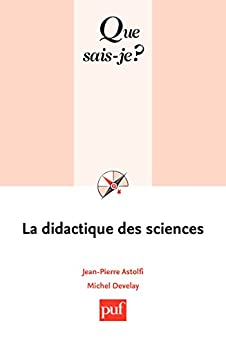 La didactique des sciences: « Que sais-je ? » n° 2448 par [Astolfi, Jean-Pierre, Develay, Michel]