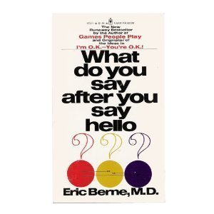 What Do You Say After You Say Hello?: The Psychology of Human Destiny by M.D. Eric Berne (1973-05-01)