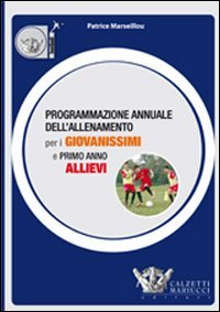 Programmazione annuale dell'allenamento per i giovanissimi e primo anno allievi. Ediz. illustrata