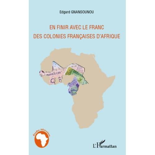 En finir avec le franc des colonies françaises d'Afrique (Études africaines)