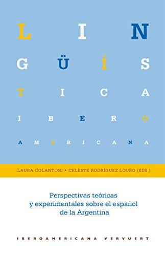 Perspectivas teóricas y experimentales sobre el español de la Argentina (Lingüística Iberoamericana nº 56) por Colantoni