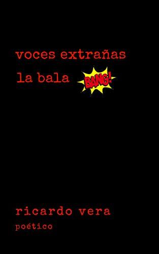 la bala BANG!!!: voces extrañas por Ricardo Vera