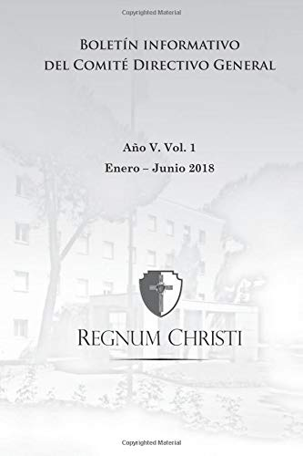 Boletín informativo del Comité Directivo General del Regnum Christi: Enero - Junio 2018 (Boletín institucional)