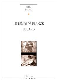 Le Temps de Planck, suivi de 'Le Sang' par Sergi Belbel